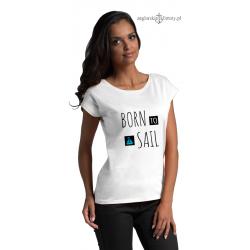 Koszulka damska BORN to SAIL (jacht)